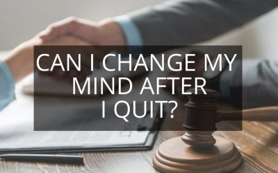 Can I Change My Mind After I Quit?